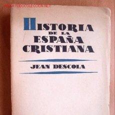 Libros de segunda mano: (L-116) HISTORIA DE LA ESPAÑA CRISTIANA - JEAN DESCOLA - AGUILAR EDITORES 1954. Lote 24708672