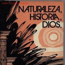 Libros de segunda mano: NATURALEZA, HISTORIA, DIOS. Lote 22722928