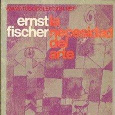 Libros de segunda mano: LA NECESIDAD DEL ARTE - ERNEST FISCHER. Lote 2323151