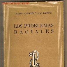 Libros de segunda mano: LOS PROBLEMAS RACIALES / JULIAN S. HUXLEY Y A. C. HADDON. Lote 19757931
