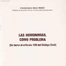 Libros de segunda mano: LAS HOMONIMIAS COMO PROBLEMA: EN TORNO AL ARTÍCULO 109 DEL CÓDIGO CIVIL / FRANCISCO RICO PÉREZ. Lote 20865966