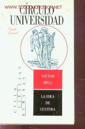 VICTOR HELL: LA IDEA DE CULTURA (BARCELONA, 1994) (Libros de Segunda Mano - Pensamiento - Otros)
