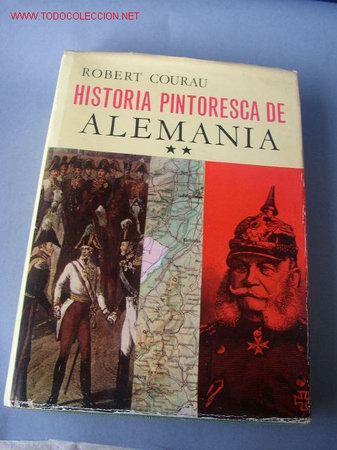 HISTORIA PINTORESCA DE ALEMANIA- VOLUMEN II- ROBERT COURAU-LUIS DE CARALT EDT.- BAR.- 1ª. EDC.- 1966 (Libros de Segunda Mano - Historia - Otros)