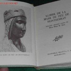 Libros de segunda mano: LLIBRE DE LA MARE DE DEU DE MONTSERRAT. SELECCIÓ, PROEMI I NOTES DE DOM MAUR M. BOIX. Lote 27500364