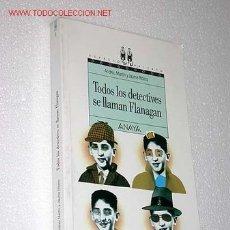 Libros de segunda mano: TODOS LOS DETECTIVES SE LLAMAN FLANAGAN. ANDREU MARTÍN Y JAUME RIBERA.. Lote 24971427