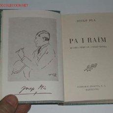 Libros de segunda mano: PA I RAÏM (QUARTA SÉRIE DE COSES VISTES) DE JOSEP PLA, 1951, 1A.EDICIÓN. Lote 13856192
