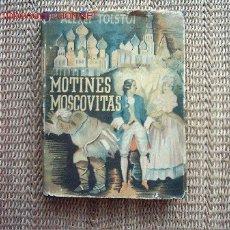 Libros de segunda mano: MOTINES MOSCOVITAS. ALEXEI TOLSTOI. 1ª EDICIÓN 1947. TRADUCCIÓN DE EUGENIA GOLTZEVA EMELIANOFF.. Lote 27527526