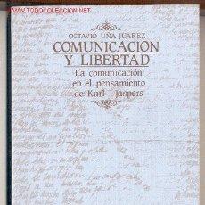 Libros de segunda mano: COMUNICACIÓN Y LIBERTAD. LA COMUNICACIÓN EN EL PENSAMIENTO DE KARL JASPERS -OCTAVIO UÑA JUÁREZ-. Lote 26633906