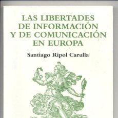 Libros de segunda mano: LAS LIBERTADES DE INFORMACIÓN Y DE COMUNICACIÓN EN EUROPA -SANTIAGO RIPOL CARULLA- (PERIODISMO).. Lote 26950915