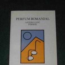 Libros de segunda mano: PERFUM ROMANIAL DE ANTONI-LLUC FERRER. Lote 3050471