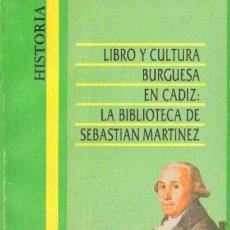 Libros de segunda mano: LIBRO Y CULTURA BURGUESA EN CADIZ: BIBILOTECA DE SABASTIAN MARTINEZ (ANC-40). Lote 3434328