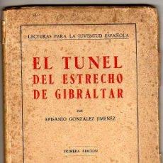 Libros de segunda mano: EL TUNEL DEL ESTRECHO DE GIBRALTAR POR EDIFANIO GONZALEZ JIMENEZ, PRIMERA EDICION 1944. Lote 26992858
