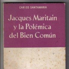 Libros de segunda mano: JACQUES MARITAIN Y LA POLEMICA DEL BIEN COMUN - CARLOS SANTAMARIA. Lote 27610730