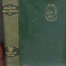 Libros de segunda mano: OBRAS COMPLETAS DE JACINTO BENAVENTE TOMO VII. Lote 22320727