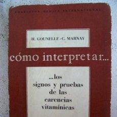 Libros de segunda mano: COMO INTERPRETAR LOS SIGNOS Y PRUEBAS DE LAS CARENCIAS VITAMÍNICAS , POR H.GOUNELLE-C.MARNAY, 1963. Lote 20204621