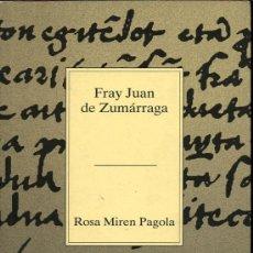 Libros de segunda mano: ROSA MIREN PAGOLA - FRAY JUAN DE ZUMARRAGA - COLECCIÓN TEMAS VIZCAINOS Nº 286 - 1998. Lote 16565699