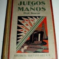 Libros de segunda mano: JUEGOS DE MANOS - AUTOR: PROF. BOSCAR - EDITADO EN 1946 POR GUSTAVO GILI EDITOR - CONSTA DE 310 PÁGI. Lote 18930694