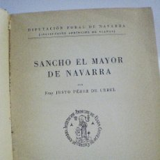 Libros de segunda mano: FRAY JUSTO PEREZ DE URBEL SANCHO EL MAYOR DE NAVARRA MADRID 1950. Lote 20053324