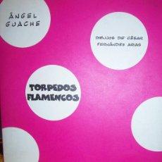 Libros de segunda mano: TORPEDOS FLAMENCOS / GUACHE, ANGEL. Lote 26814469