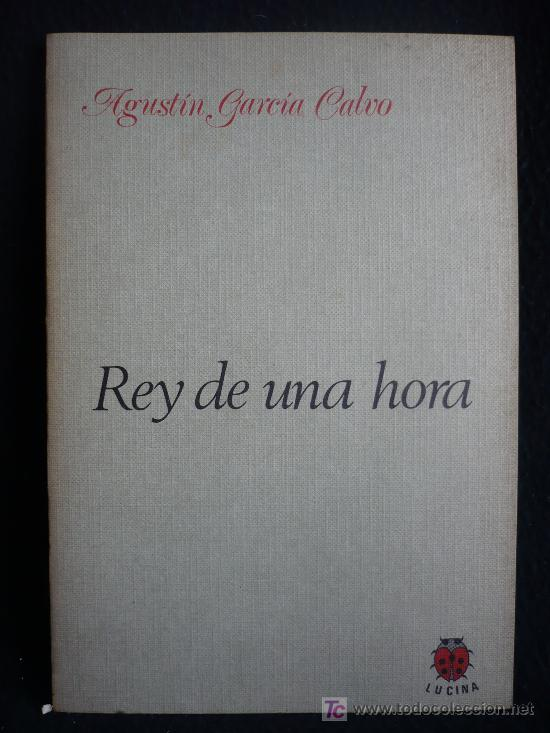 REY DE UNA HORA. AGUSTIN GARCIA CALVO. ED. LUCINA 1ED 1984 77 PAG (Libros de Segunda Mano (posteriores a 1936) - Literatura - Otros)