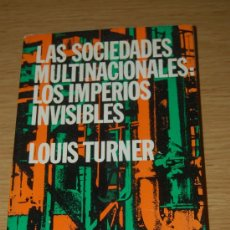 Libros de segunda mano: LAS SOCIEDADES MULTINACIONALES : LOS IMPERIOS INVISIBLES. DE LOUIS TURNER. Lote 26672634