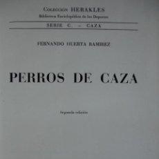 Libros de segunda mano: PERROS DE CAZA.HUERTA RAMIREZ.1968.390 PG.FOTOS,ED HERAKLES,CAZA. Lote 24305902