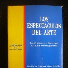 Libros de segunda mano: LOS ESPECTACULOS DEL ARTE. EDICION FCO. CALVO SERRALER.VROS.AUTORES. TUSQUETS 1ED. 1993 235 PAG.. Lote 10347995
