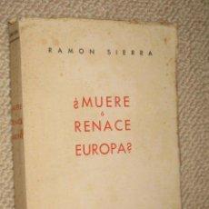 Libros de segunda mano: ¿ MUERE O RENACE EUROPA ? POR RAMÓN SIERRA. 1945. Lote 22686907
