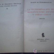 Libros de segunda mano: LA DETERMINACIÓN DEL ROMANTICISMO ESPAÑOL DE JOAQUÍN DE ENTRAMBASAGUAS (APOLO) ¿CUÁNTO PAGAS POR ÉL?. Lote 25357938