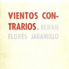 Libros de segunda mano: VIENTOS CONTRARIOS / RENÁN FLORES JARAMILLO (DEDICATORIA DEL AUTOR). Lote 24365626
