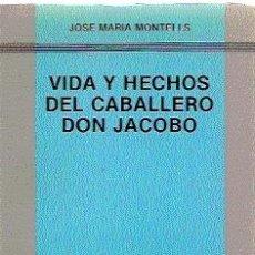 Libros de segunda mano: VIDA Y HECHOS DEL CABALLERO DON JACOBO / JOSÉ MARÍA MONTELLS (DEDICATORIA DEL AUTOR). Lote 10439559