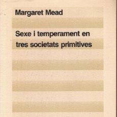 Libros de segunda mano: SEXE I TEMERAMENT EN TRES SOCIETATS PRIMITIVES / M. MEAD. BCN : ED.62, 1984. 20X13CM. 347 P.. Lote 13805524