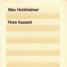 Libros de segunda mano: HORA FOSCANT / M. HORKHEIMER. BCN : ED.62, 1984. 20X13CM. 214 P.. Lote 10454021