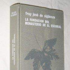 Libros de segunda mano: FRAY JOSE DE SIGÜENZA - LA FUNDACION DEL MONASTERIO DE EL ESCORIAL, EDITORIAL AGUILAR, AÑO 1963.. Lote 26769462