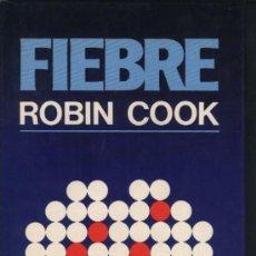 Libros de segunda mano: FIEBRE - ROBIN COOK - CÍRCULO DE LECTORES - 1984. Lote 26864767