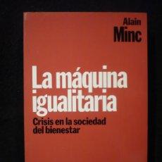 Libros de segunda mano: LA MAQUINA IGUALITARIA. ALAIN MINC. ED. PLANETA 1987 286 PAG. Lote 10868585