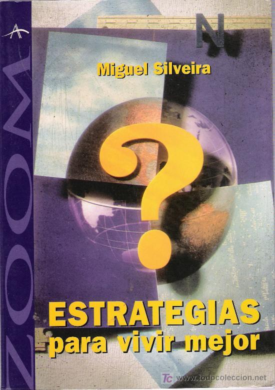 ESTRATEGIAS PARA VIVIR MEJOR / MIGUEL SILVEIRA (Libros de Segunda Mano - Pensamiento - Otros)