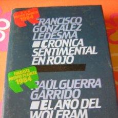 Libros de segunda mano: CRÓNICA SENTIMENTAL EN ROJO. F. GONZÁLEZ LEDESMA; EL AÑO DE WOLFRAM. R. GUERRA GARRIDO.. Lote 17942953