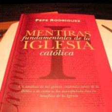 Libros de segunda mano: + MENTIRAS FUNDAMENTALES IGLESIA CATÓLICA, PEPE RODRIGUEZ ,447 PAGINAS. Lote 11289429
