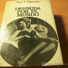 Libros de segunda mano: DESNUDA POR EL MUNDO ( TOM T. CHAMALES ) PLAZA 1965. Lote 11300015