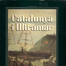 Libros de segunda mano: CATALUNYA I ULTRAMAR. PODER I NEGOCI A LES COLONIES ESPANYOLES 1750-1914. CATALEG EXPOSICIÓ / AAVV. Lote 26143082