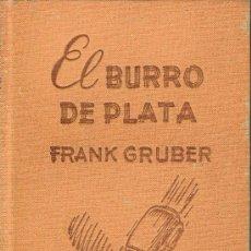 Libros de segunda mano: EL BURRO DE PLATA POR FRANK GRUBER -BIBLIOTECA ORO - EDICION TAPA DURA (EN TELA) . Lote 22751822