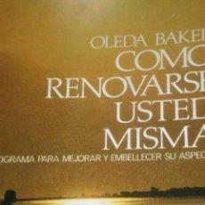 Libros de segunda mano: COMO RENOVARSE USTED MISMA, UN PROGRAMA PARA MEJORAR Y EMBELLECER SU ASPECTO, OLEDA BAKER. Lote 14844332