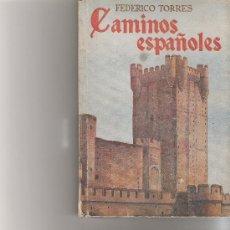 Libros de segunda mano: CAMINOS ESPAÑOLES DE FEDERICO TORRES EDITORIA NACIONAL EN 1952. Lote 11663070