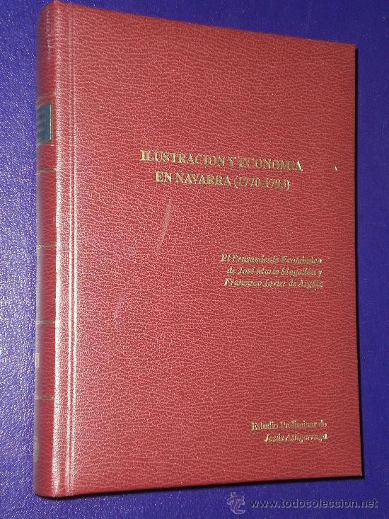 ILUSTRACIÓN Y ECONOMÍA EN NAVARRA.(1770-17793). EL PENSAMIENTO ECONÓMICO DE JOSÉ MARÍA MAGALLÓN Y.. (Libros de Segunda Mano - Pensamiento - Otros)