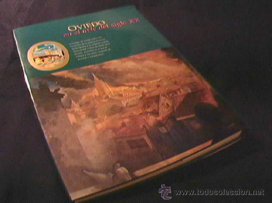 OVIEDO EN EL ARTE DEL SIGLO XX. EDICIONES NOBEL, 1998. TAPA DURA CON SOBRECUBIERTA. COLOR. (Libros de Segunda Mano - Bellas artes, ocio y coleccionismo - Otros)
