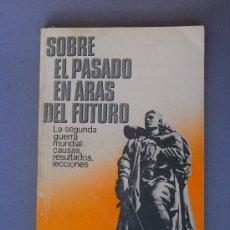 Libros de segunda mano: SOBRE EL PASADO EN ARAS DEL FUTURO. II GUERRA MUNDIAL. AGENCIA NÓVOSTI, MOSCÚ.. Lote 27385157