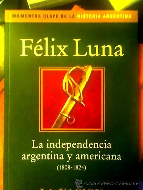 LOTE DE 3 LIBROS SOBRE HISTORIA ARGENTINA, DE FELIX LUNA - UN REGALO!!! (Libros de Segunda Mano - Historia - Otros)