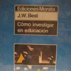 Libros de segunda mano: J.W. WEST. COMO INVESTIGAR EN EDUCACIÓN. ED. MORATA. Lote 27178493