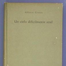 Libros de segunda mano: UN CIELO DIFICILMENTE AZUL. ALFONSO GROSSO. SEIX BARRAL. BARCELONA, 1961. 1ª EDICIÓN.. Lote 46524352